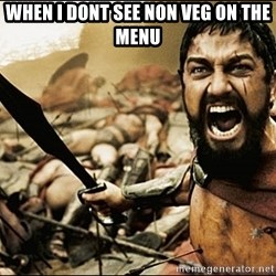 This Is Sparta Meme - When i dont see non veg on the menu