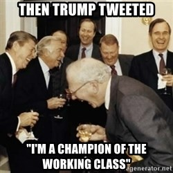 """laughing reagan  - then Trump tweeted """"i'm A Champion of The Working Class"""""""