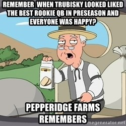 Pepperidge Farm Remembers Meme - Remember  when Trubisky looked liked the best rookie QB in preseason and everyone was happy? Pepperidge farms remembers