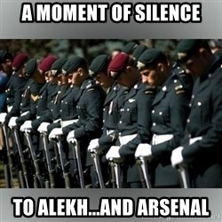 Moment Of Silence - A moment of silence To Alekh...and Arsenal