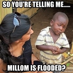 Sceptical third world kid - So you're telling me..... Millom is flooded?