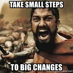 300 - TAKE SMALL STEPS TO BIG CHANGES