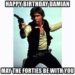 Han Solo - Happy Birthday Damian may the forties be with you
