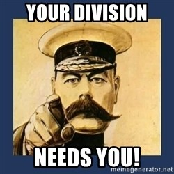your country needs you - Your Division  Needs you!