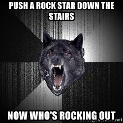 Insanity Wolf - push a ROCK STAR down the stairs now who's rocking out