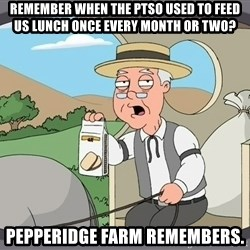 Pepperidge Farm Remembers Meme - Remember when the ptso used to feed us lunch once every month or two? pepperidge farm remembers.