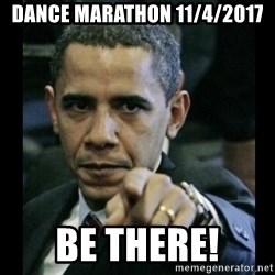obama pointing - Dance Marathon 11/4/2017 Be there!