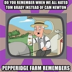 Pepperidge Farm Remembers FG - Do you remember when we all hated tom brady instead of cam newton Pepperidge farm remembers