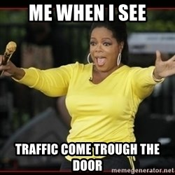Overly-Excited Oprah!!!  - Me When i see Traffic come trough the door