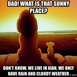 simba mufasa - Dad! What is that sunny place? Don't know. We live in Xian. We only have rain and cloudy weather