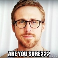 Ryan Gosling Hey Girl 3 - are you sure???