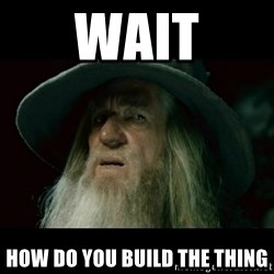 no memory gandalf - Wait how do you build the thing