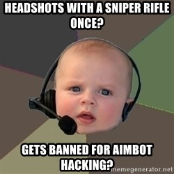 FPS N00b - Headshots with a sniper rifle once? Gets banned for aimbot hacking?