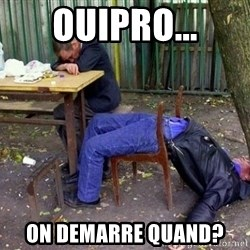 drunk - OUIPRO... On demarre quand?