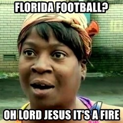 oh lord jesus it's a fire! - Florida Football? Oh Lord Jesus it's a fire