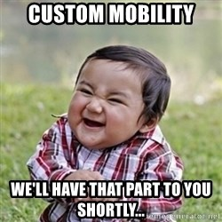 evil toddler kid2 - Custom mobility We'll have that part to you shortly...