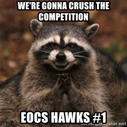 evil raccoon - We're gonna crush the competition EOCS Hawks #1