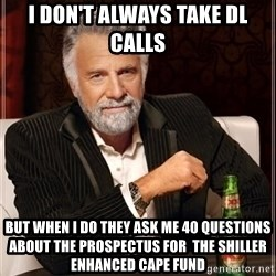 i dont always - I don't always take dl calls but when i do they ask me 40 questions about the prospectus for  the shiller enhanced cape fund
