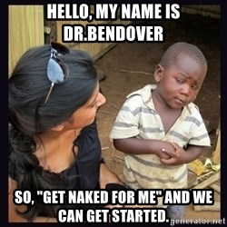 """Skeptical third-world kid - Hello, my name is dr.bendover so, """"get naked for me"""" and we can get started."""