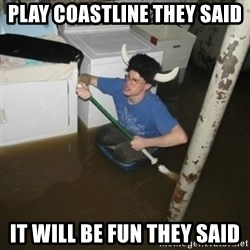 it'll be fun they say - Play CoAstline they said It will be fun they said