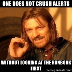 Does not simply walk into mordor Boromir  - One does not crush alerts Without looking at the runbook first