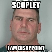 son i am disappoint - SCOPLEY I am disappoint