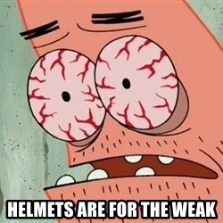 Patrick - helmets are for the weak