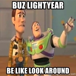 X, X Everywhere  - buz lightyear be like look around