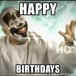 Insane Clown Posse - happy BIRTHDAYS
