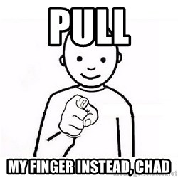 GUESS WHO YOU - PUll my finger instead, Chad