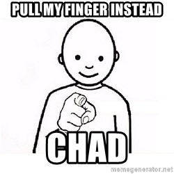 GUESS WHO YOU - pull my finger instead chad