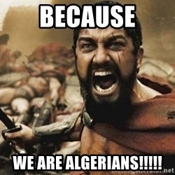 300 - Because WE ARE ALGERIANS!!!!!