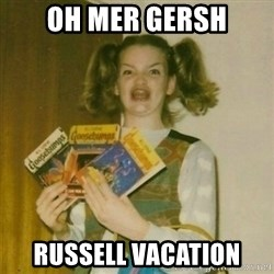 oh mer gerd - Oh mer gersh Russell Vacation