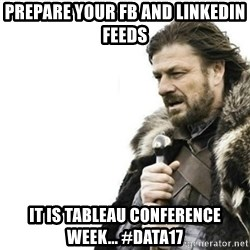 Prepare yourself - Prepare your FB and Linkedin Feeds It is tableau conference week... #data17