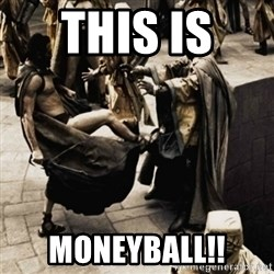 sparta kick - This is  MONEYBALL!!