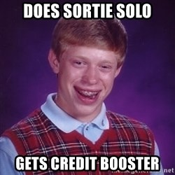 Bad Luck Brian - Does sortie solo Gets credit booster