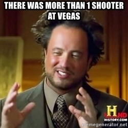 ancient alien guy - there was more than 1 shooter at vegas