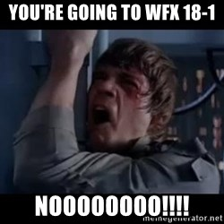 Luke skywalker nooooooo - YOU'RE GOING TO wfx 18-1 noooooooo!!!!