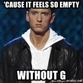 Eminem - 'cause it feels so empty without g