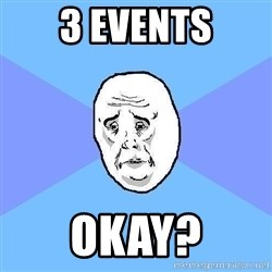 Okay Guy - 3 events okay?