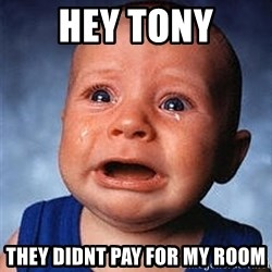 Crying Baby - Hey tony They didnt pay for my room