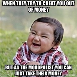 Niño Malvado - Evil Toddler - When they try to Cheat you out of money but as the monopolist you can just take their money
