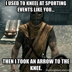 skyrim whiterun guard - I used to kneel at sporting events like you... Then I took an arrow to the knee.