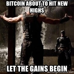 Bane Let the Games Begin - Bitcoin about to hit new highs let the gains begin