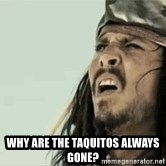 Jack Sparrow Reaction - Why Are the taquitos always gone?