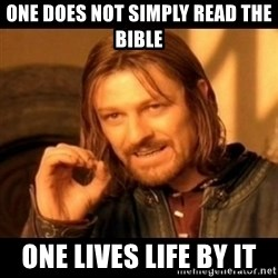 Does not simply walk into mordor Boromir  - One does not simply read the Bible One lives life by it