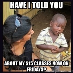Skeptical third-world kid - Have i told you about my $15 classes now on fridays?