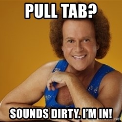 Gay Richard Simmons - Pull tab? sounds dirty. I'm in!