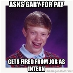 nerdy kid lolz - Asks gary for pay gets fired from job as intern