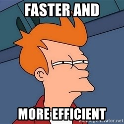 Futurama Fry - Faster and More efficient